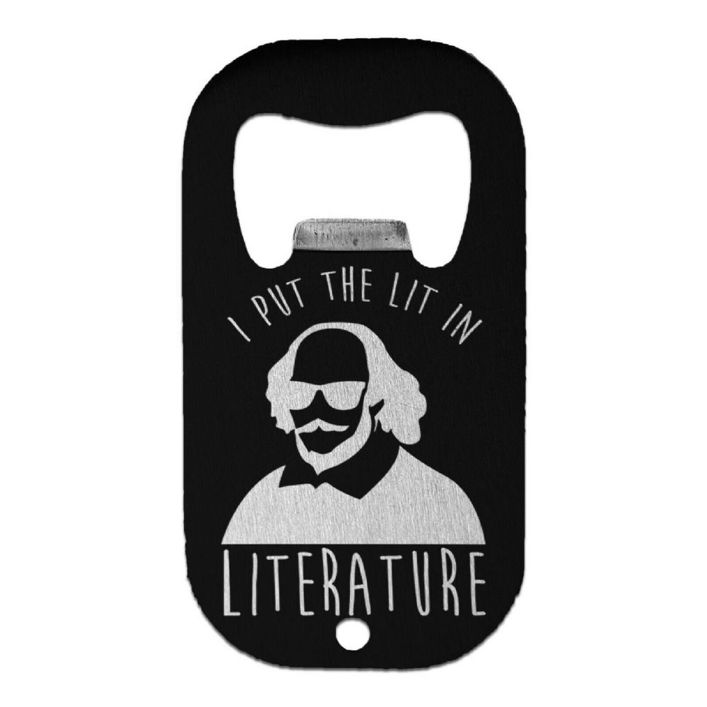 I Put The Lit In Literature Novelty Stainless Steel Beer Bottle Opener